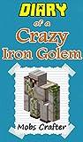 MINECRAFT: Diary Of a Crazy Iron Golem : Unofficial Minecraft Book: minecraft app, minecraft handbook, minecraft diary books, wimpy villager, minecraft ... Minecraft Books, Minecraft Comics Book 1)