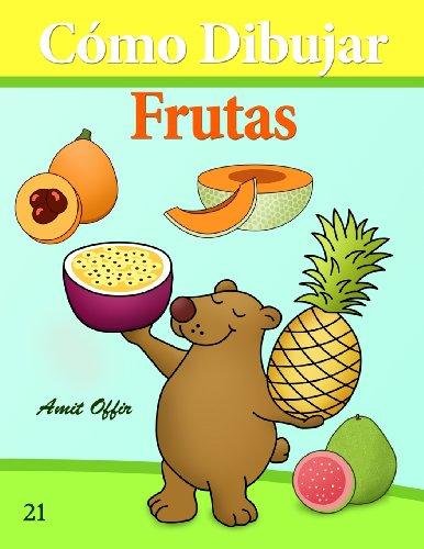 Cómo Dibujar: Frutas: Libros de Dibujo: Volume 21 (Cómo Dibujar Comics) por amit offir