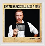 Still Just a Man: 10 Years Later by Bryan Hayes