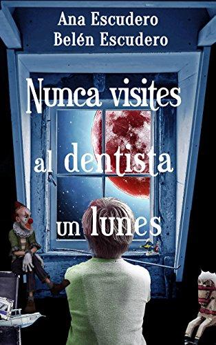 Nunca visites al dentista un lunes por Ana Escudero Canosa