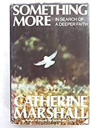 Something More: In Search of A Deeper Faith by Catherine Marshall (1974-08-01)