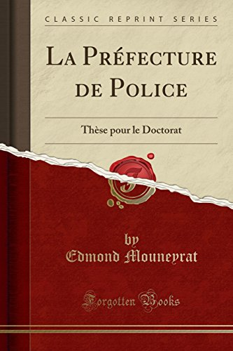 La Préfecture de Police: Thèse Pour Le Doctorat (Classic Reprint) par Edmond Mouneyrat