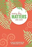 Every Day Matters Desk 2018 Diary: A Year of Inspiration for the Mind, Body & Spirit (Diaries 2018)