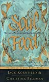 Soul Food: Stories to Nourish the Spirit and the Heart by Jack Kornfield (Editor) ?€? Visit Amazon's Jack Kornfield Page search results for this author Jack Kornfield (Editor), Christina Feldman (Editor) (2-Dec-1996) Paperback