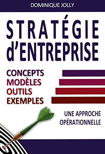 Stratgie d'entreprise: Concepts, modles, outils, exemples - Une approche oprationnelle