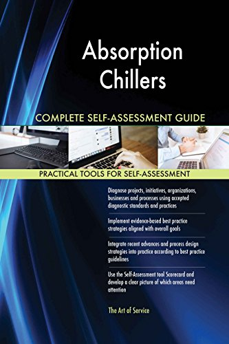 Absorption Chillers All-Inclusive Self-Assessment - More than 620 Success Criteria, Instant Visual Insights, Comprehensive Spreadsheet Dashboard, Auto-Prioritized for Quick Results