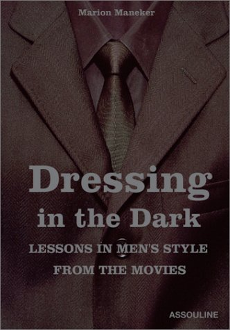 Dressing in the Dark: Lessons in Mens Style from the Movies by Marion Maneker(2002-10-01) Dressing In The Dark
