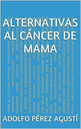 Alternativas al cáncer de mama (Tratamiento natural nº 11) por Adolfo Pérez Agusti