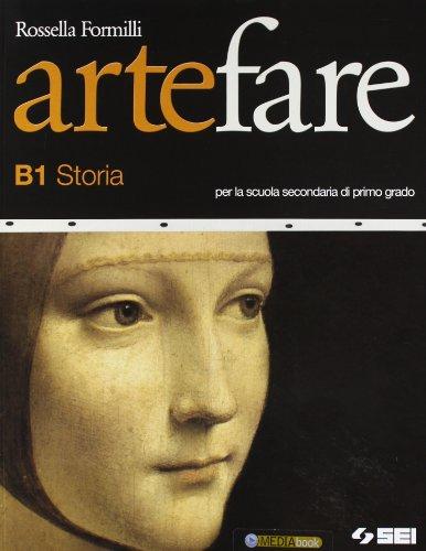 Arte fare. Storia. Moduli B1-B2. Per la Scuola media