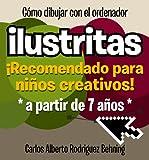 ilustritas – Cómo dibujar con el ordenador: ¡Recomendado para niños creativos! (Spanish Edition)