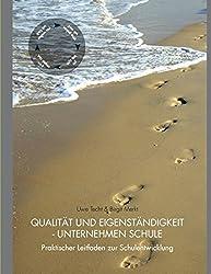Qualität und Eigenständigkeit - Unternehmen Schule: Praktischer Leitfaden zur Schulentwicklung by Uwe Techt (2007-06-04)