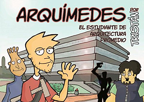 Arquimedes: El Estudiante De Arquitectura Promedio / the Average Architecture Student