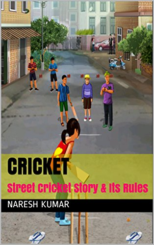 Cricket : Street Cricket Story & Its Rules (English Edition) por Naresh Kumar