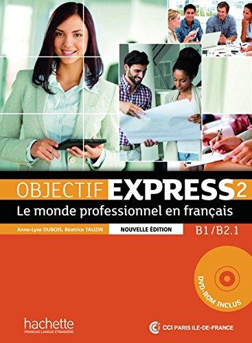 Objectif Express 2 - Nouvelle édition. Livre de l'élève + DVD-ROM (inclus corrigés): Le monde professionnel en français