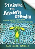 Starving the Anxiety Gremlin: A Cognitive Behavioural Therapy Workbook on Anxiety Man...