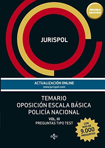 Temario oposición escala básica policía nacional: Vol. III: Preguntas tipo test (más de 9.000 preguntas) (Derecho - Práctica Jurídica) por Jurispol