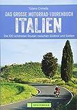Das große Motorradtourenbuch Italien: Die 100 schönsten Touren zwischen Südtirol und Sizilien....