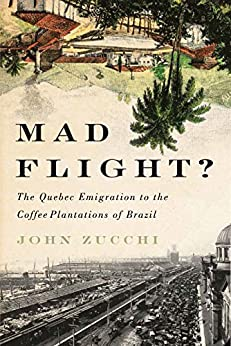 Descargar gratis Mad Flight?: The Quebec Emigration to the Coffee Plantations of Brazil (McGill-Queen's Studies in Ethnic History Book 45) PDF