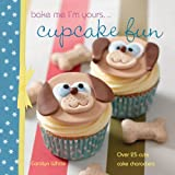 Bake Me I'm Yours ... Cupcake Fun - Over 25 Cute Cake Charac