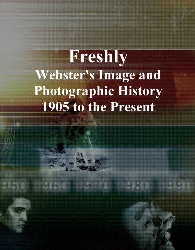 Freshly: Webster's Image and Photographic History, 1905 to the Present