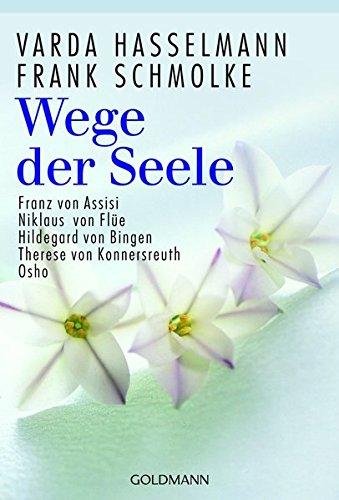 Wege der Seele: Franz von Assisi, Niklaus von Flüe, Hildegard von Bingen, Therese von Konnersreuth, Osho