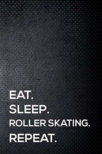 Eat. Sleep. Roller skating. Repeat.: 6x9 inch travel size 110 blank lined pages. - Roller Skating-filme