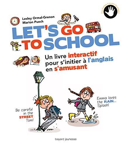 Let's go to school: Un livre interactif pour s'initier à l'anglais en s'amusant par Lesley Ormal-Grenon