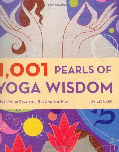 1,001 Pearls of Yoga Wisdom: Take Your Practice Beyond the Mat por Liz Lark
