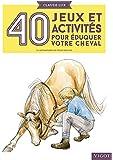 40 jeux et activités pour éduquer votre cheval