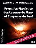 Formules Magiques des Leveurs de Maux et Coupeurs de Feu (Collection 'les petits...