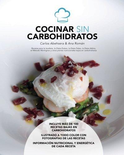 Cocinar sin Carbohidratos: Recetas para la Isodieta, la dieta Dukan, la dieta...