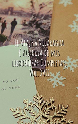 El Viaje a Nicaragua é Historia de mis librosObras Completas, Vol. XVII por Rubén  Darío