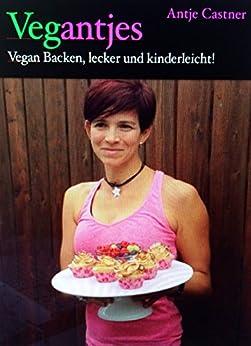 Vegantjes - Backen: Vegan - Backen, lecker und kinderleicht