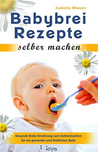 babybrei-rezepte-selber-machen-gesunde-baby-ernhrung-zum-selbermachen-fr-ein-gesundes-und-frhliches-baby