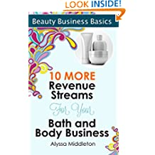 10 More Revenue Streams for Your Bath and Body Business (Beauty Business Basics)