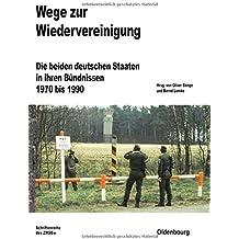 Wege zur Wiedervereinigung: Die beiden deutschen Staaten in ihren Bündnissen 1970 bis 1990 (Beiträge zur Militärgeschichte, Band 75)