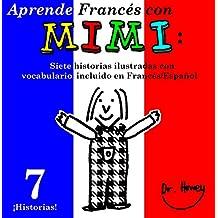 Aprende Francés con Mimi: Siete historias ilustradas con vocabulario incluido en Francés/Español (Mimi es-fr nº 5)