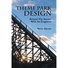 Theme Park Design: Behind The Scenes With An Engineer (Theme Park Engineering Book 1) (English Edition)