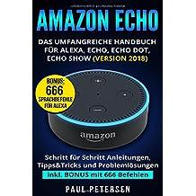 Amazon Echo: Das umfangreiche Handbuch für Alexa, Echo, Echo Dot, Echo Show (Version 2018)