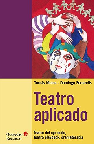 Teatro aplicado: Teatro del oprimido, teatro playback, dramaterapia (Recursos) por Tomàs Motos Teruel