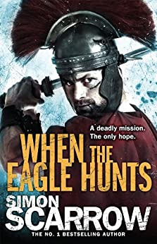 When the Eagle Hunts (Eagles of the Empire 3): Cato & Macro: Book 3: Roman Legion 3 by [Scarrow, Simon]