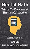 #1: Mental Math: Tricks To Become A Human Calculator (For Speed Math, Math Tricks, Vedic Math Enthusiasts, GMAT, GRE, SAT Students & Case Interview Study Book 1)
