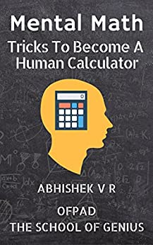 Mental Math: Tricks To Become A Human Calculator (For Speed Math, Math Tricks, Vedic Math Enthusiasts, GMAT, GRE, SAT Students & Case Interview Study Book 1) (English Edition)