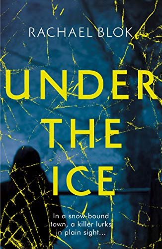 Under the Ice: The unputdownable thriller for winter 2018 by [Blok, Rachael]