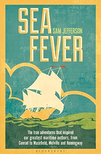 Sea Fever: The True Adventures that Inspired our Greatest Maritime Authors, from Conrad to Masefield, Melville and Hemingway [Idioma Inglés]