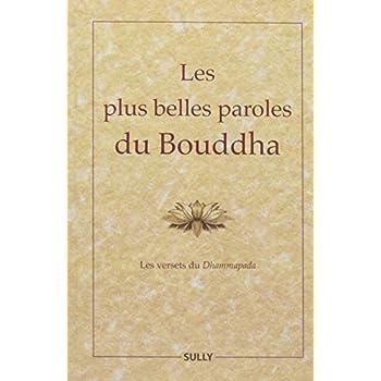 Les plus belles paroles de Bouddha : Les versets du Dhammapada