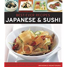 Best-Ever Recipes: Japanese & Sushi: The Authentic Taste of Japan: 100 Timeless Classic and Regional Recipes Shown in over 300 Stunning Photographs