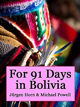 For 91 Days in Bolivia (English Edition) di [Powell, Michael]