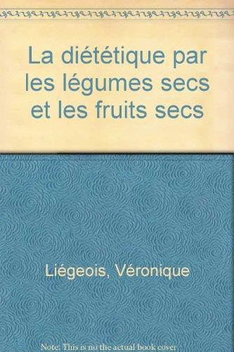 La diététique par les légumes secs et les fruits secs par Véronique Liégeois