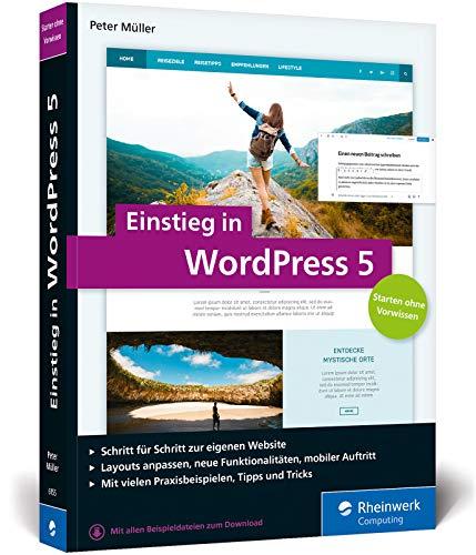 Einstieg in WordPress 5: Mit Peter Müller erstellen Sie Ihre eigene WordPress-Website. Inkl. WordPress Plug-ins